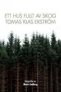 Tomas Klas Ekström - Ett hus fullt av skog