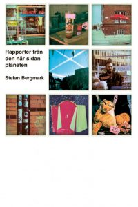 Stefan Bergmark - Rapporter från den här sidan planeten