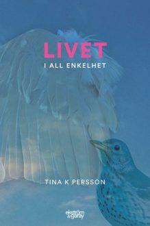Tina K Persson - Livet i all enkelhet
