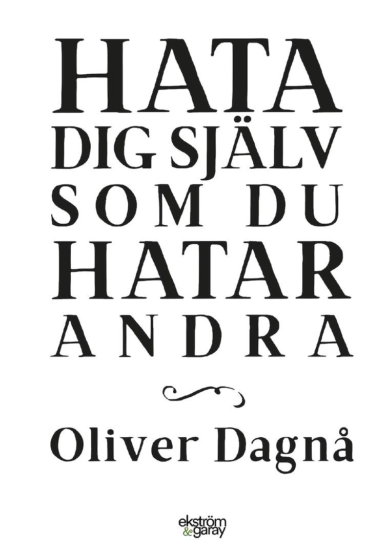 Oliver Dagnå - Hata dig sjalv som du hatar andra