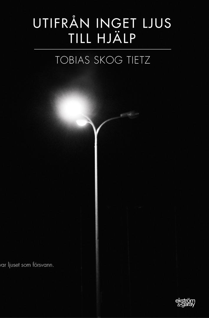 Tobias Skog Tietz - Utifrån inget ljus till hjälp