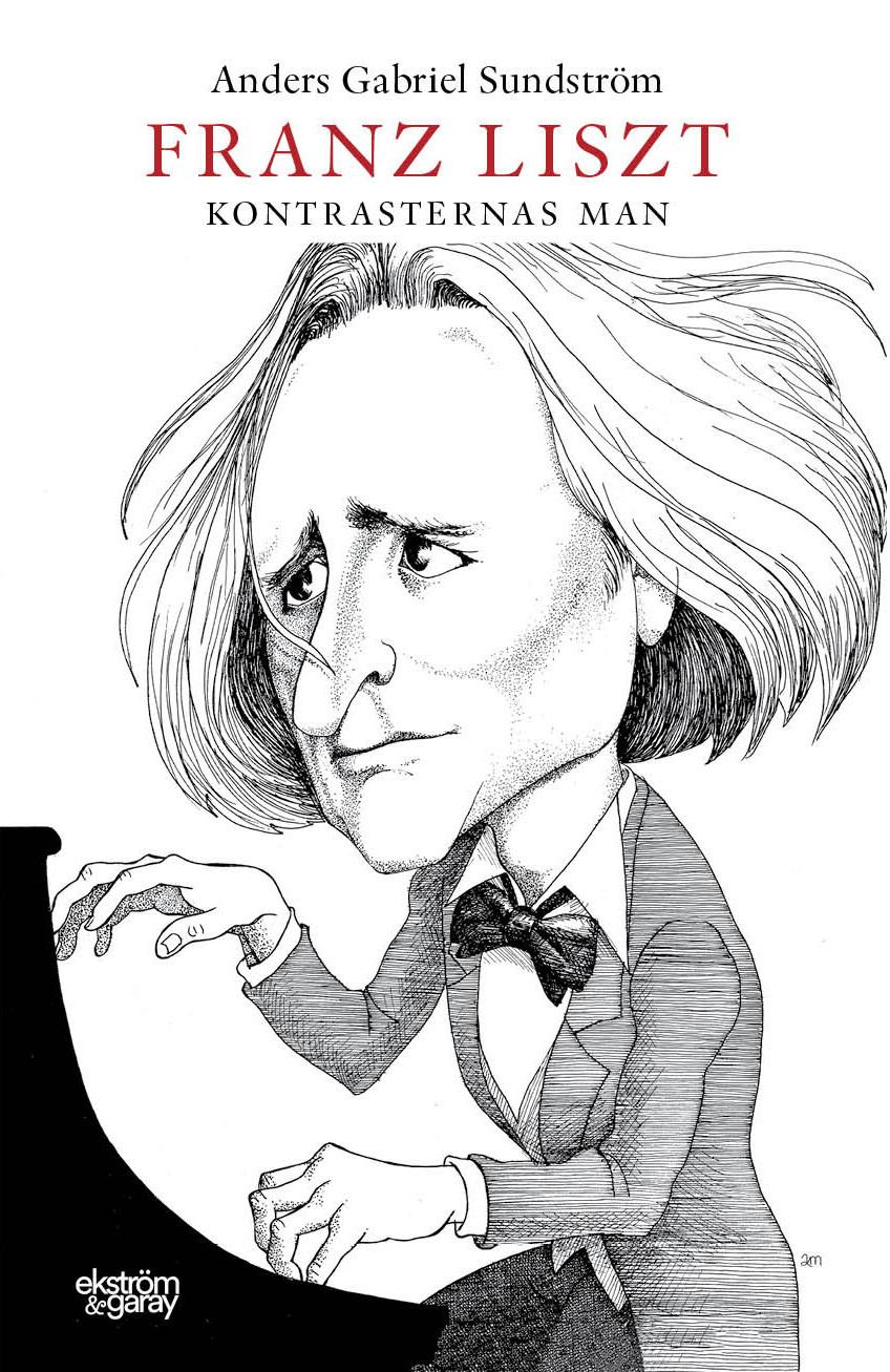Anders Gabriel Sundström - Frans Liszt - kontrasternas man