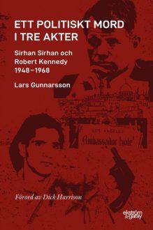 lars-gunnarsson-ett-politiskt-mord-i-tre-akter-sirhan-och-rfk