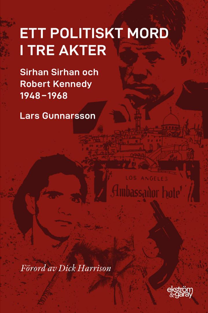 lars-gunnarsson-ett-politiskt-mord-i-tre-akter-sirhan-och-rfk-hi