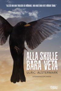 Ulric Alstermark - Alla skulle bara veta